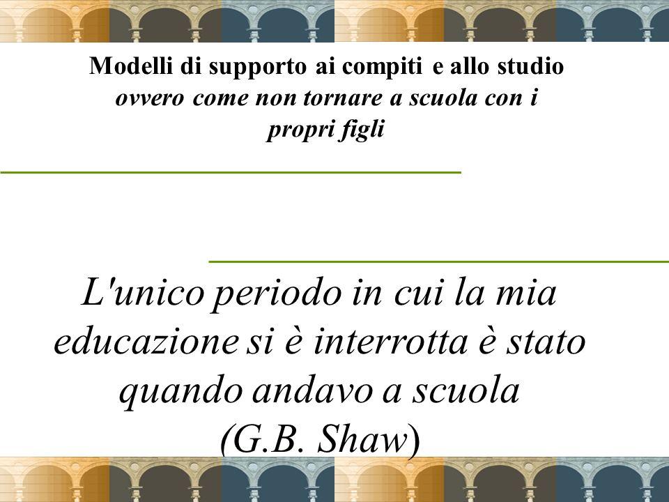 13 L'unico periodo in cui la mia educazione si è interrotta è stato quando andavo a scuola (G.B. Shaw) Modelli di supporto ai compiti e allo studio ov