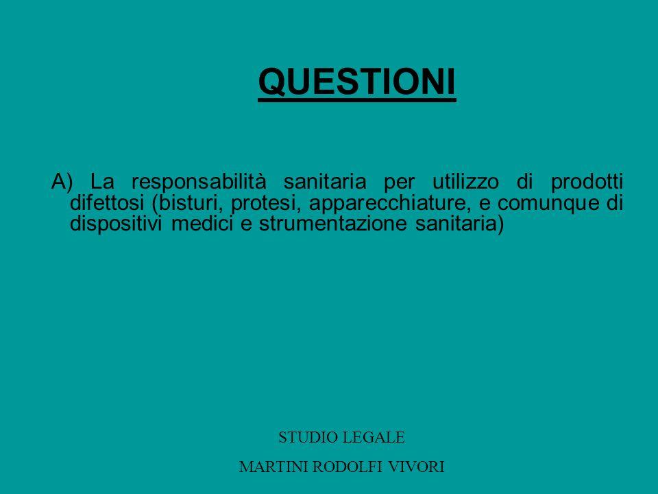 QUESTIONI A) La responsabilità sanitaria per utilizzo di prodotti difettosi (bisturi, protesi, apparecchiature, e comunque di dispositivi medici e str