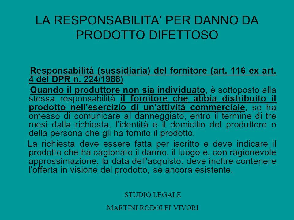 LA RESPONSABILITA PER DANNO DA PRODOTTO DIFETTOSO Responsabilità (sussidiaria) del fornitore (art. 116 ex art. 4 del DPR n. 224/1988) Quando il produt