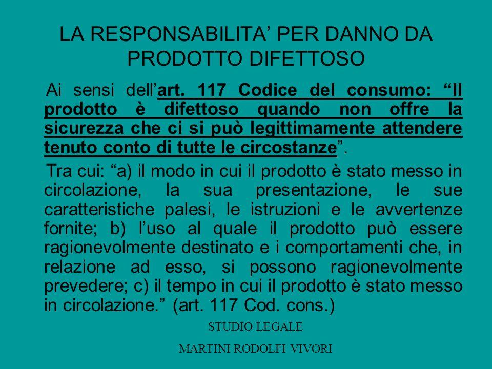 LA RESPONSABILITA PER DANNO DA PRODOTTO DIFETTOSO Ai sensi dellart. 117 Codice del consumo: Il prodotto è difettoso quando non offre la sicurezza che