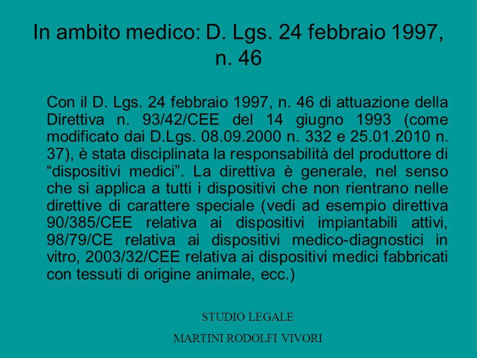 In ambito medico: D. Lgs. 24 febbraio 1997, n. 46 Con il D. Lgs. 24 febbraio 1997, n. 46 di attuazione della Direttiva n. 93/42/CEE del 14 giugno 1993
