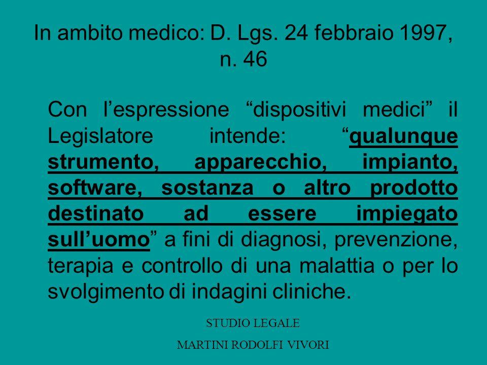 In ambito medico: D. Lgs. 24 febbraio 1997, n. 46 Con lespressione dispositivi medici il Legislatore intende: qualunque strumento, apparecchio, impian