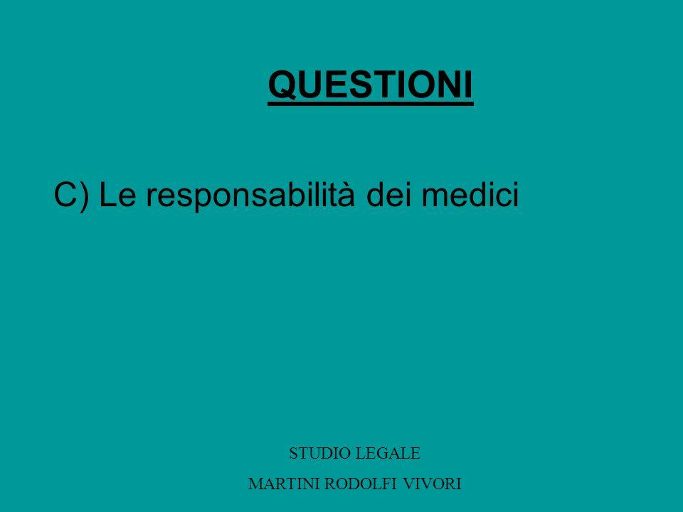 QUESTIONI C) Le responsabilità dei medici STUDIO LEGALE MARTINI RODOLFI VIVORI