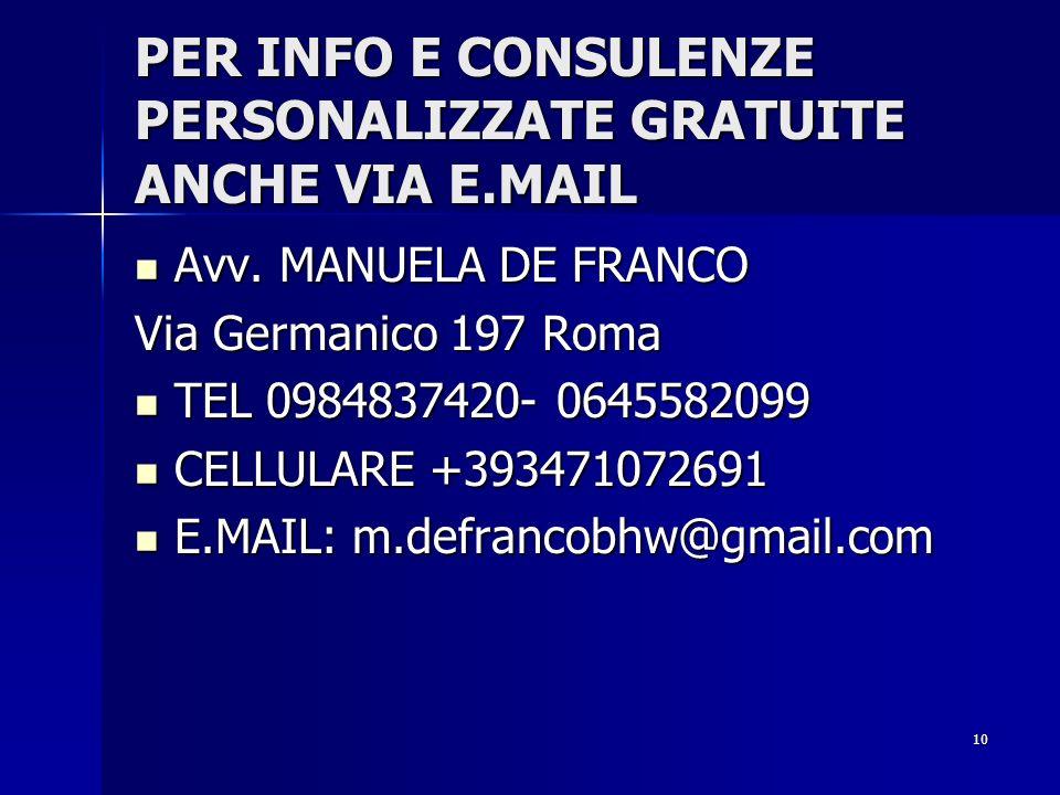 10 PER INFO E CONSULENZE PERSONALIZZATE GRATUITE ANCHE VIA E.MAIL Avv. MANUELA DE FRANCO Avv. MANUELA DE FRANCO Via Germanico 197 Roma TEL 0984837420-