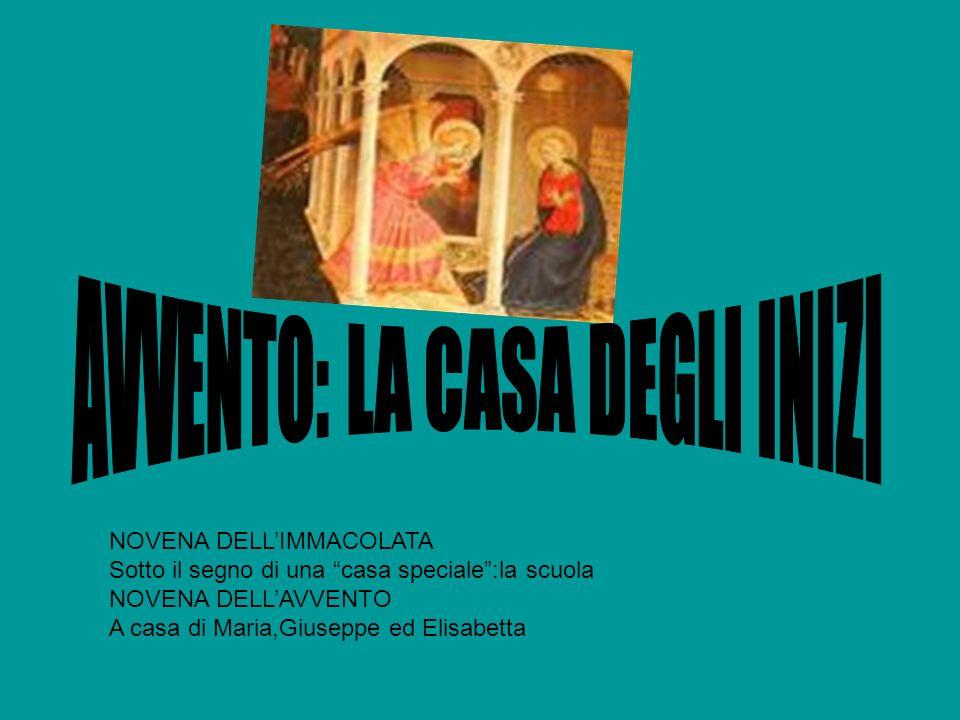 NOVENA DELLIMMACOLATA Sotto il segno di una casa speciale:la scuola NOVENA DELLAVVENTO A casa di Maria,Giuseppe ed Elisabetta