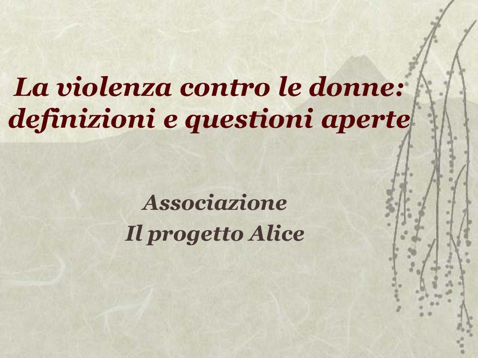 La violenza contro le donne: definizioni e questioni aperte Associazione Il progetto Alice