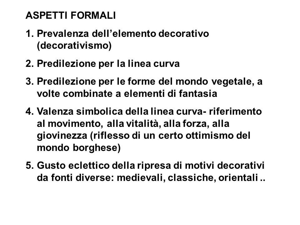 ASPETTI FORMALI 1.Prevalenza dellelemento decorativo (decorativismo) 2.Predilezione per la linea curva 3.Predilezione per le forme del mondo vegetale,