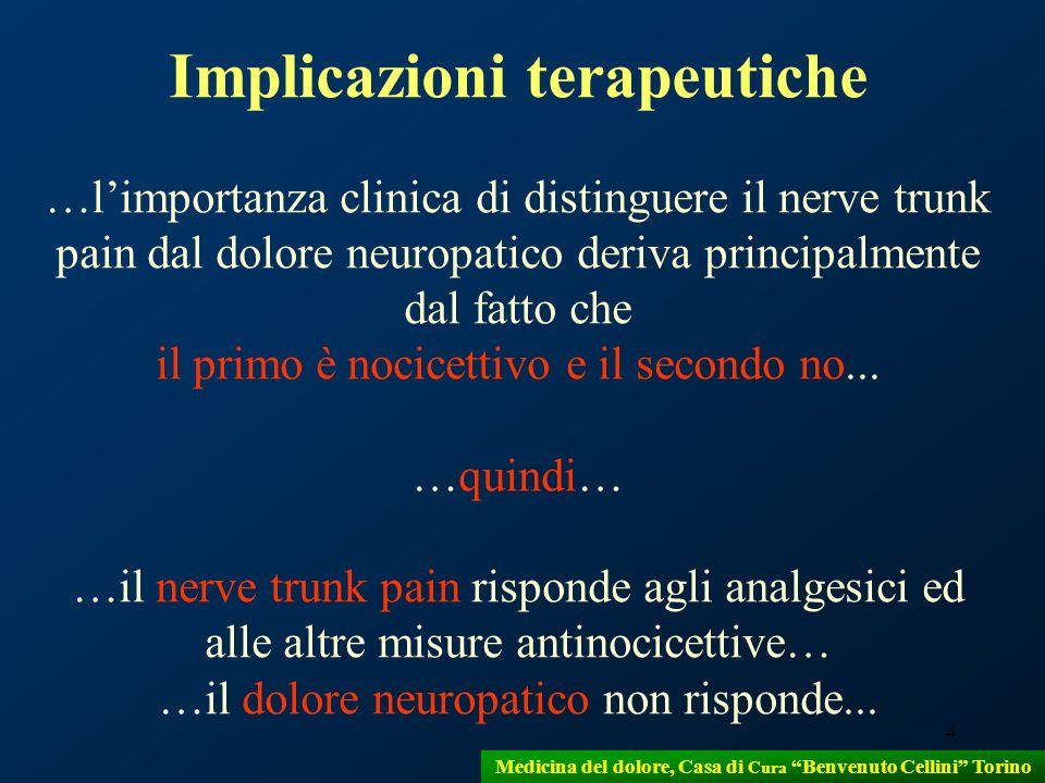 4 Implicazioni terapeutiche …limportanza clinica di distinguere il nerve trunk pain dal dolore neuropatico deriva principalmente dal fatto che il prim