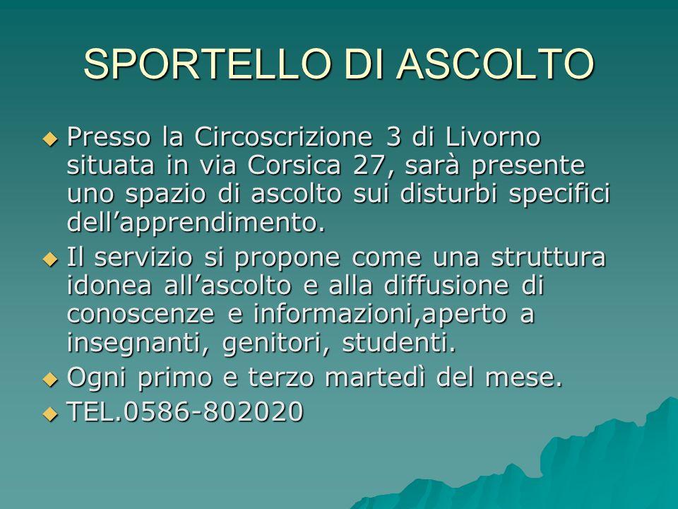 SPORTELLO DI ASCOLTO Presso la Circoscrizione 3 di Livorno situata in via Corsica 27, sarà presente uno spazio di ascolto sui disturbi specifici della