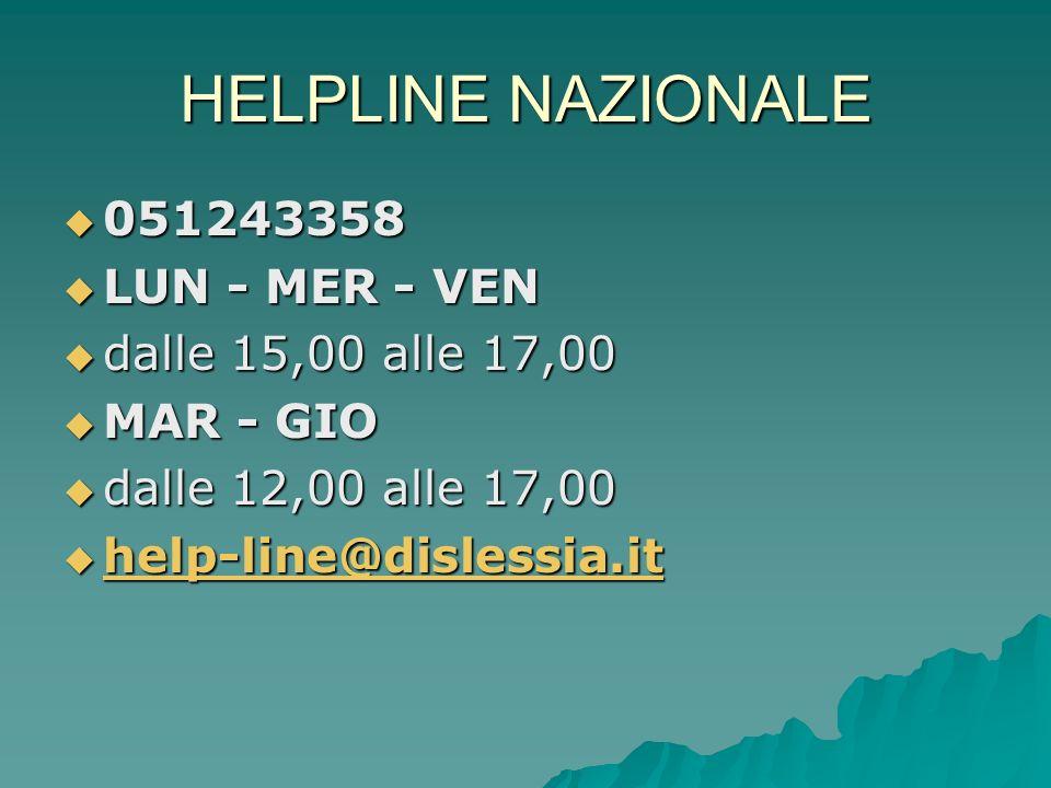 HELPLINE NAZIONALE 051243358 051243358 LUN - MER - VEN LUN - MER - VEN dalle 15,00 alle 17,00 dalle 15,00 alle 17,00 MAR - GIO MAR - GIO dalle 12,00 a
