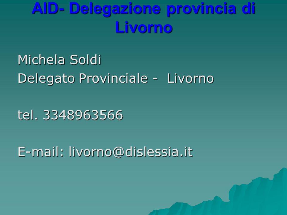AID- Delegazione provincia di Livorno AID- Delegazione provincia di Livorno Michela Soldi Delegato Provinciale - Livorno tel. 3348963566 E-mail: livor