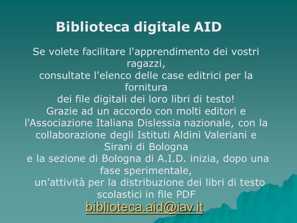 Biblioteca digitale AID Se volete facilitare l'apprendimento dei vostri ragazzi, consultate l'elenco delle case editrici per la fornitura dei file dig