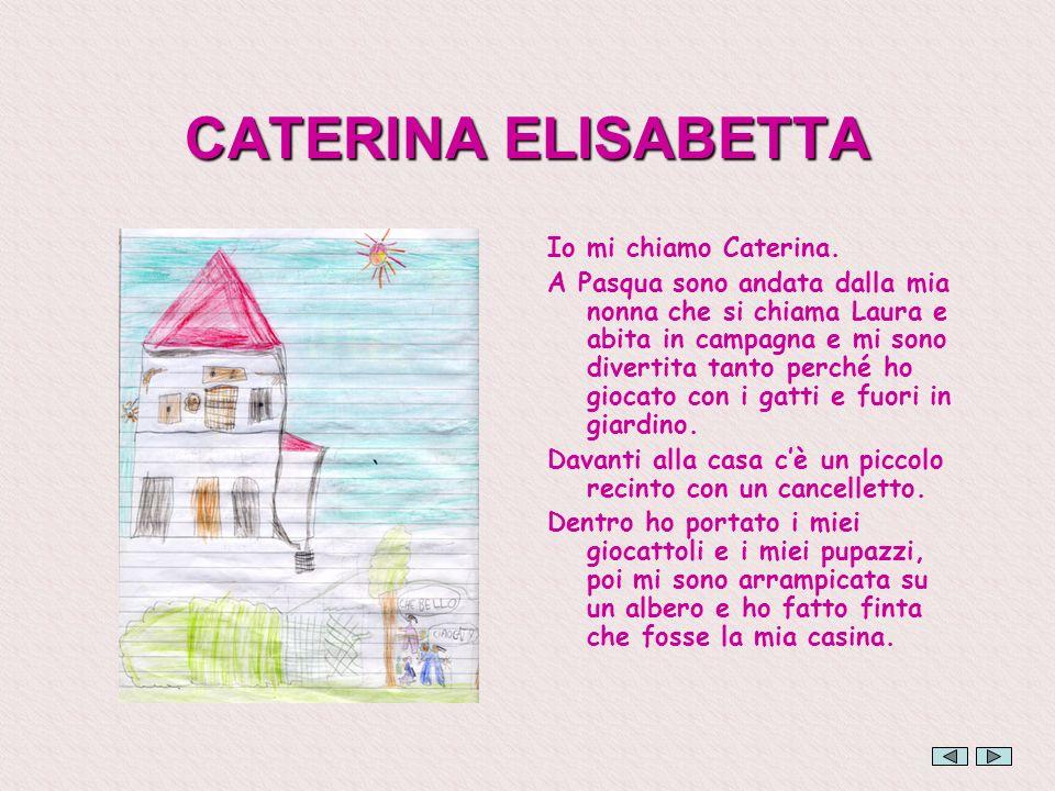 CATERINA ELISABETTA Io mi chiamo Caterina. A Pasqua sono andata dalla mia nonna che si chiama Laura e abita in campagna e mi sono divertita tanto perc
