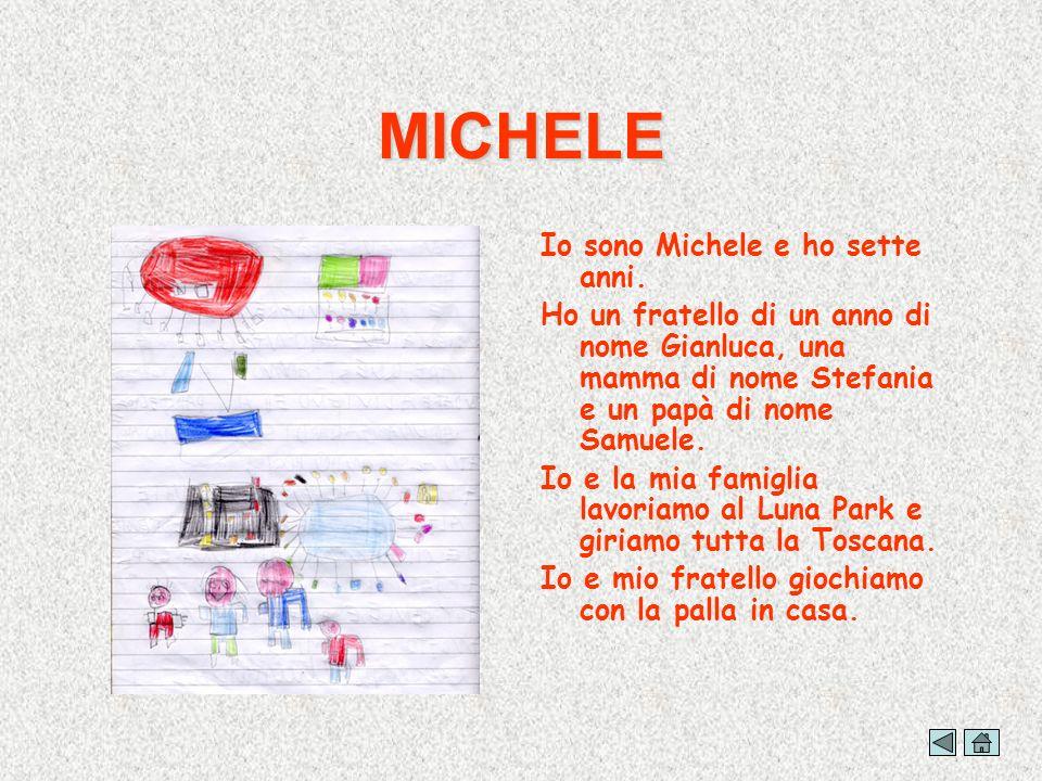 MICHELE Io sono Michele e ho sette anni. Ho un fratello di un anno di nome Gianluca, una mamma di nome Stefania e un papà di nome Samuele. Io e la mia
