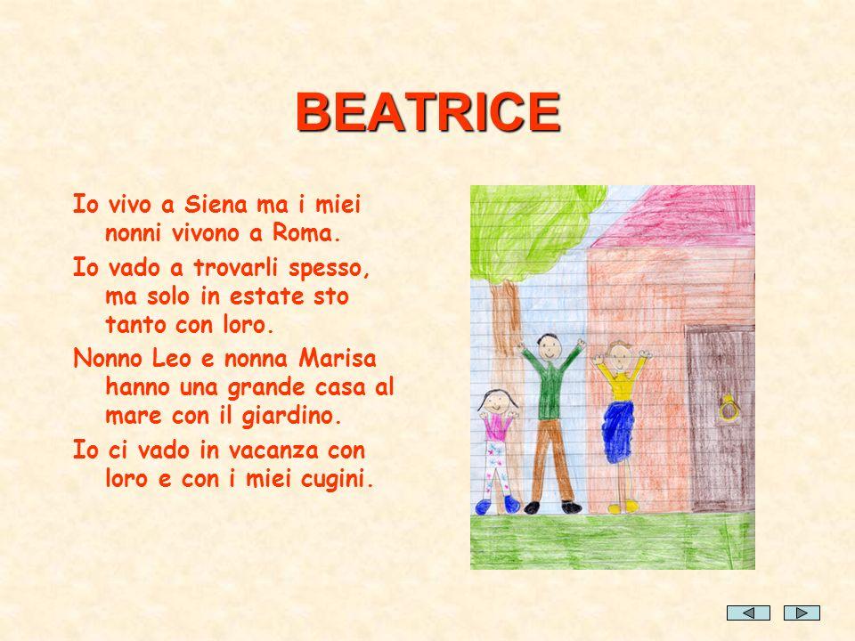 BEATRICE Io vivo a Siena ma i miei nonni vivono a Roma. Io vado a trovarli spesso, ma solo in estate sto tanto con loro. Nonno Leo e nonna Marisa hann