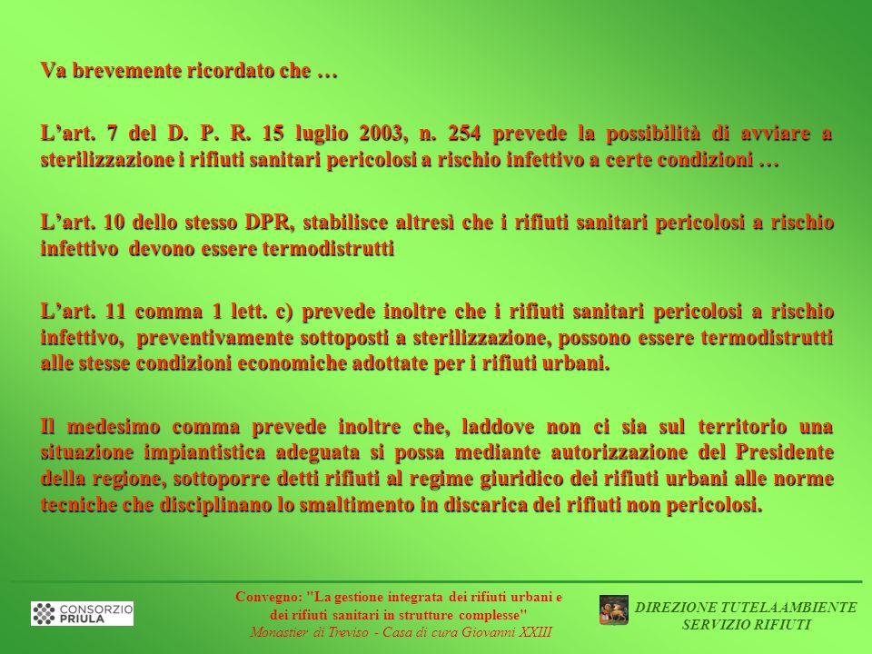 Va brevemente ricordato che … Lart. 7 del D. P. R. 15 luglio 2003, n. 254 prevede la possibilità di avviare a sterilizzazione i rifiuti sanitari peric