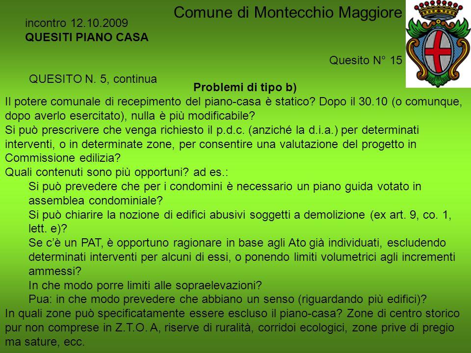 incontro 12.10.2009 QUESITI PIANO CASA Quesito N° 15 Comune di Montecchio Maggiore Problemi di tipo b) Il potere comunale di recepimento del piano-cas