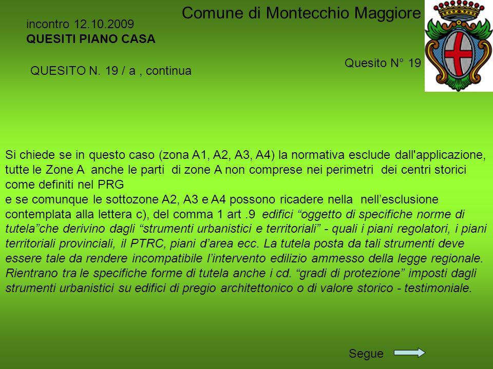 incontro 12.10.2009 QUESITI PIANO CASA Quesito N° 19 Comune di Montecchio Maggiore Si chiede se in questo caso (zona A1, A2, A3, A4) la normativa escl