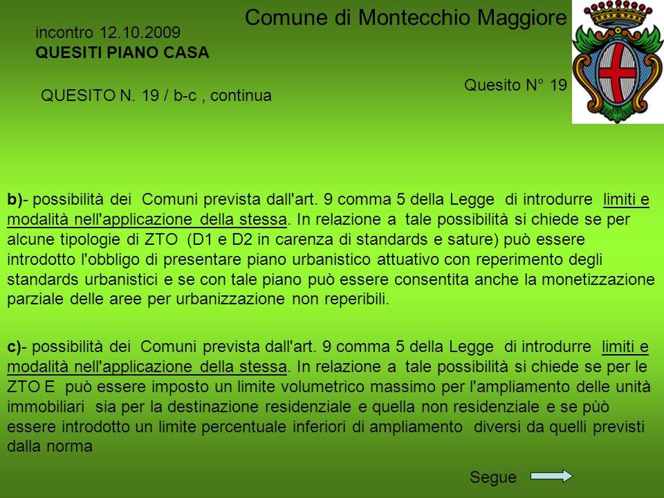 incontro 12.10.2009 QUESITI PIANO CASA Quesito N° 19 Comune di Montecchio Maggiore c)- possibilità dei Comuni prevista dall'art. 9 comma 5 della Legge