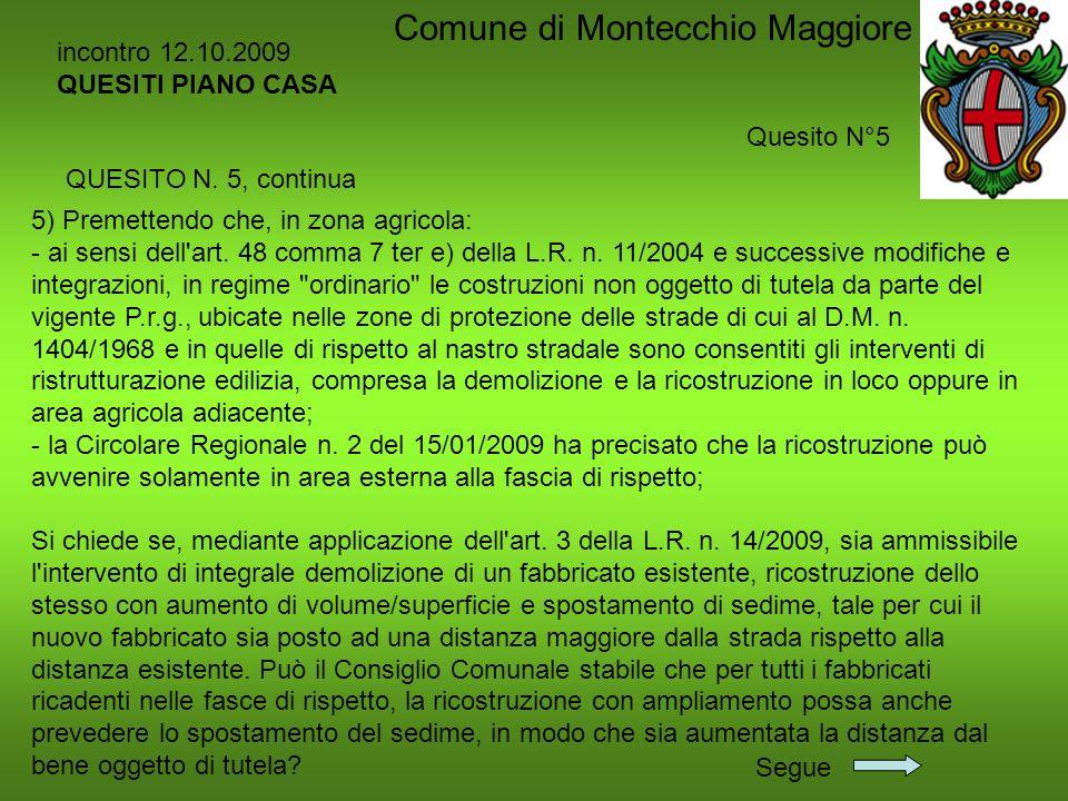 5) Premettendo che, in zona agricola: - ai sensi dell'art. 48 comma 7 ter e) della L.R. n. 11/2004 e successive modifiche e integrazioni, in regime