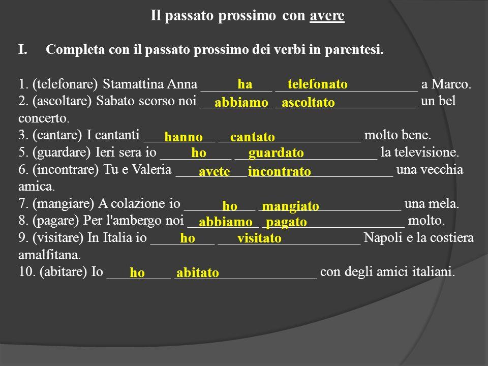 Il passato prossimo con avere I.Completa con il passato prossimo dei verbi in parentesi. 1. (telefonare) Stamattina Anna __________ __________________
