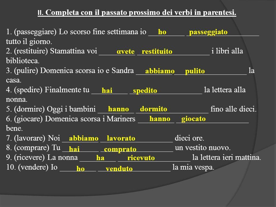 III.Completa con il passato prossimo dei verbi in parentesi.