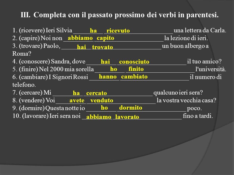 III. Completa con il passato prossimo dei verbi in parentesi. 1. (ricevere) Ieri Silvia _________ _____________________ una lettera da Carla. 2. (capi