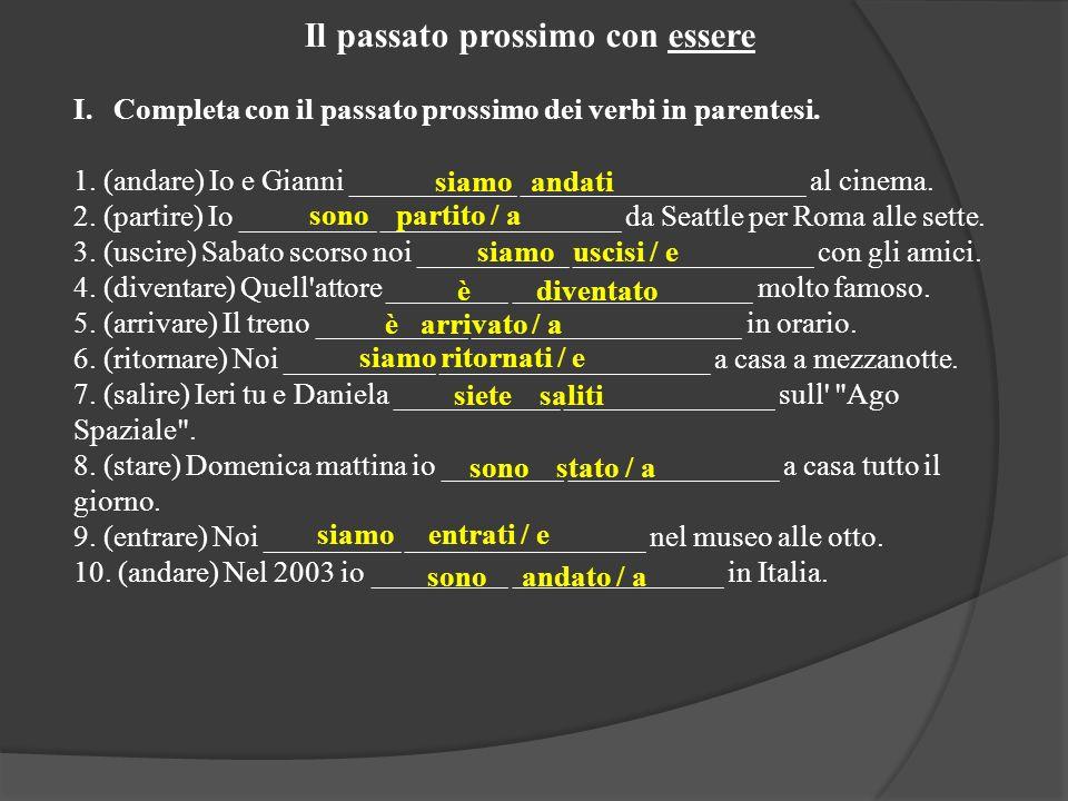 Il passato prossimo con essere I.Completa con il passato prossimo dei verbi in parentesi. 1. (andare) Io e Gianni ___________ ___________________ al c