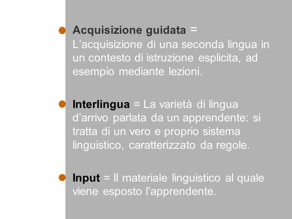 Acquisizione guidata = Lacquisizione di una seconda lingua in un contesto di istruzione esplicita, ad esempio mediante lezioni.