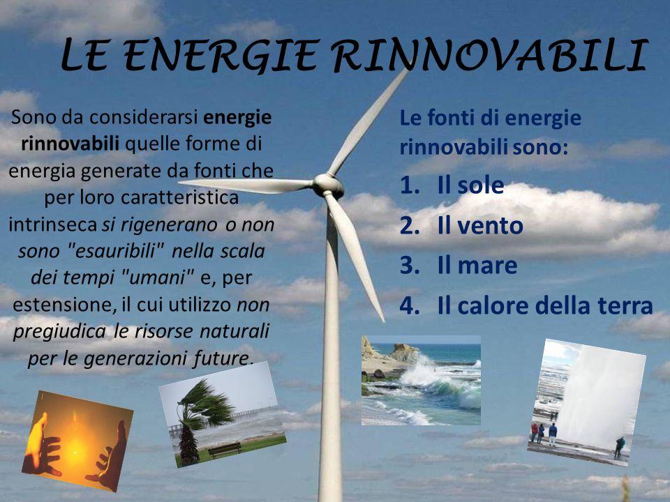 LE ENERGIE RINNOVABILI Sono da considerarsi energie rinnovabili quelle forme di energia generate da fonti che per loro caratteristica intrinseca si ri