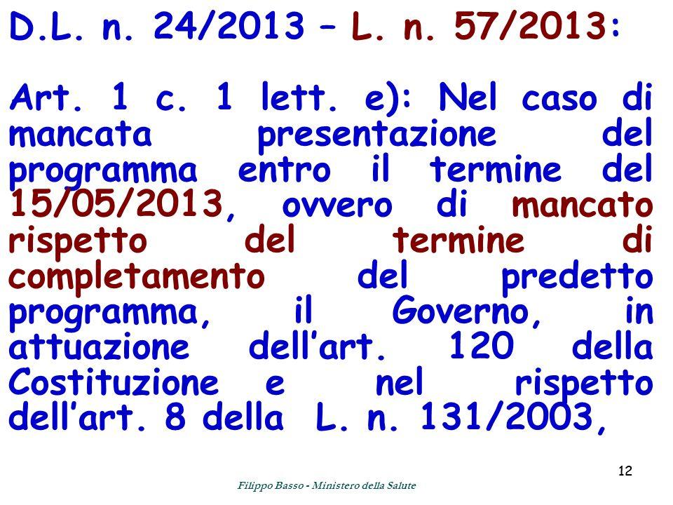 12 D.L. n. 24/2013 – L. n. 57/2013: Art. 1 c. 1 lett. e): Nel caso di mancata presentazione del programma entro il termine del 15/05/2013, ovvero di m