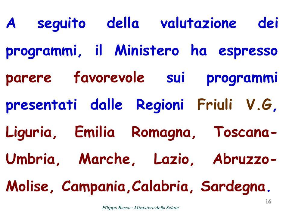 16 A seguito della valutazione dei programmi, il Ministero ha espresso parere favorevole sui programmi presentati dalle Regioni Friuli V.G, Liguria, E