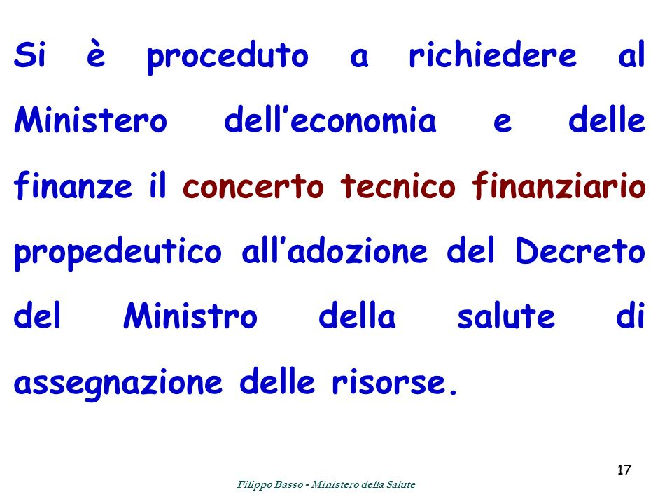17 Si è proceduto a richiedere al Ministero delleconomia e delle finanze il concerto tecnico finanziario propedeutico alladozione del Decreto del Mini