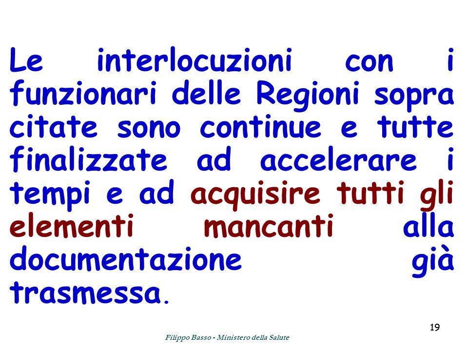 19 Le interlocuzioni con i funzionari delle Regioni sopra citate sono continue e tutte finalizzate ad accelerare i tempi e ad acquisire tutti gli elem