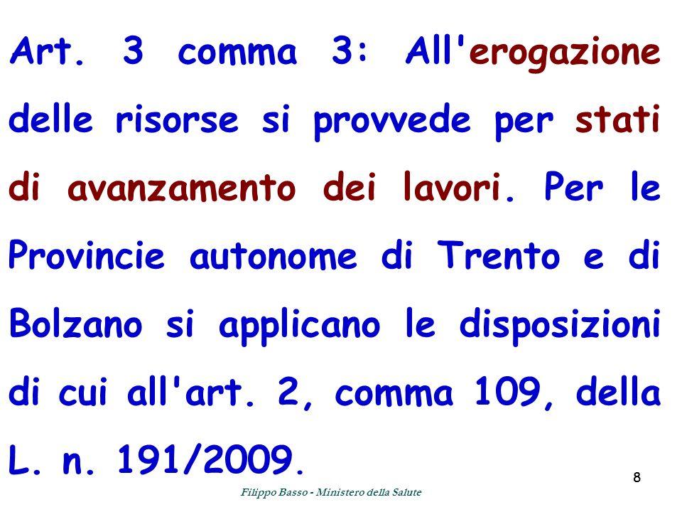 88 Art. 3 comma 3: All'erogazione delle risorse si provvede per stati di avanzamento dei lavori. Per le Provincie autonome di Trento e di Bolzano si a