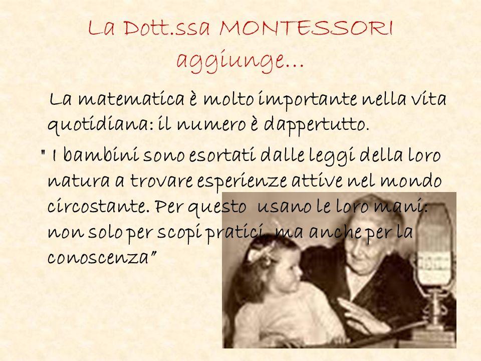 La Dott.ssa MONTESSORI aggiunge… La matematica è molto importante nella vita quotidiana: il numero è dappertutto.