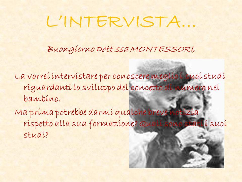 LINTERVISTA… Buongiorno Dott.ssa MONTESSORI, La vorrei intervistare per conoscere meglio i suoi studi riguardanti lo sviluppo del concetto di numero nel bambino.