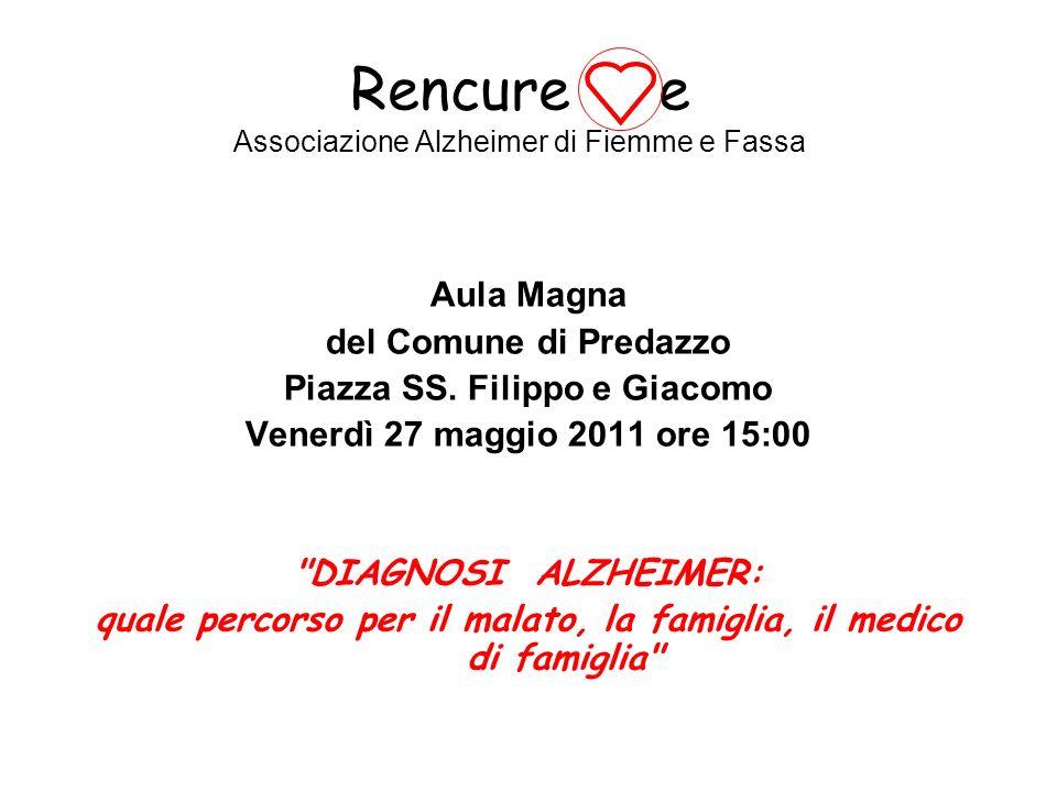 Rencure e Associazione Alzheimer di Fiemme e Fassa Aula Magna del Comune di Predazzo Piazza SS. Filippo e Giacomo Venerdì 27 maggio 2011 ore 15:00