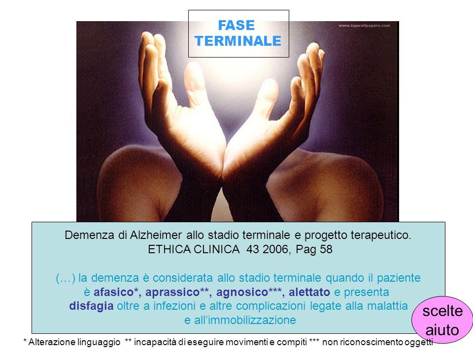 FASE TERMINALE Demenza di Alzheimer allo stadio terminale e progetto terapeutico. ETHICA CLINICA 43 2006, Pag 58 (…) la demenza è considerata allo sta