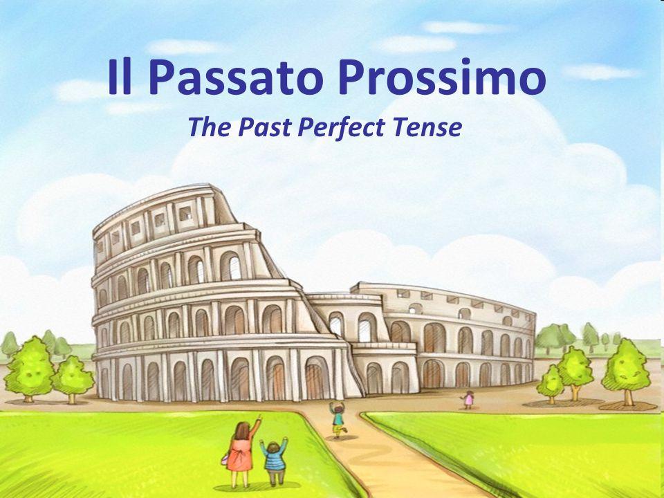 Il Passato Prossimo The Past Perfect Tense