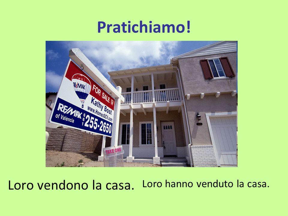 Pratichiamo! Loro vendono la casa. Loro hanno venduto la casa.