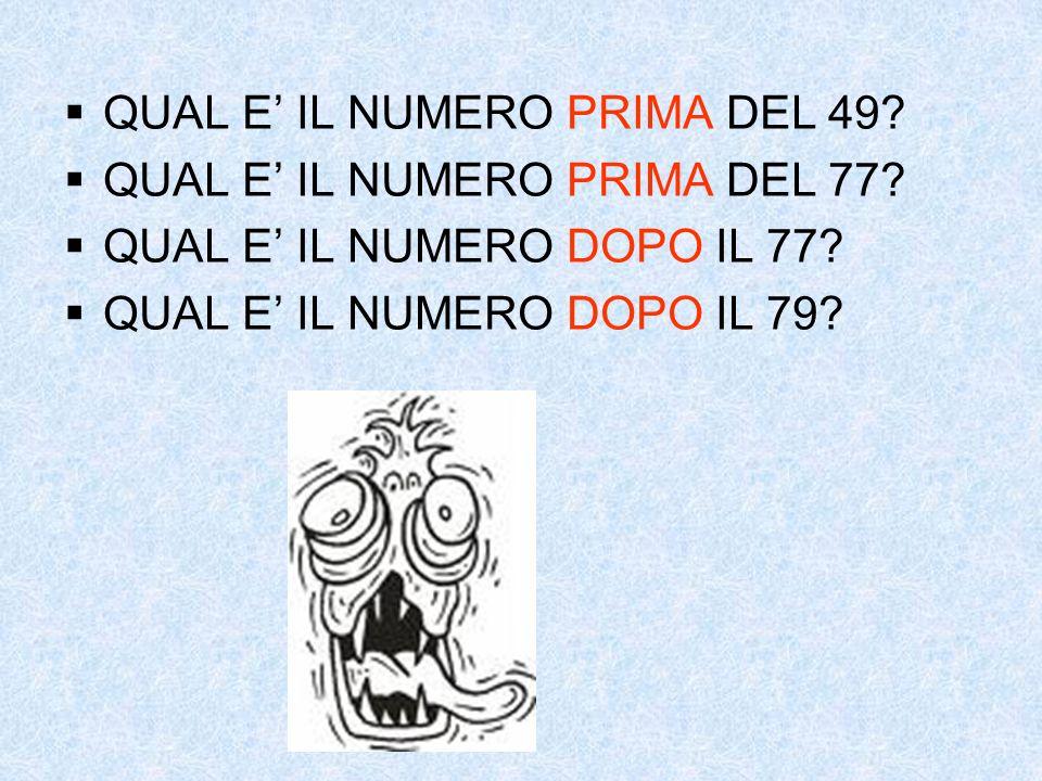 QUAL E IL NUMERO PRIMA DEL 49? QUAL E IL NUMERO PRIMA DEL 77? QUAL E IL NUMERO DOPO IL 77? QUAL E IL NUMERO DOPO IL 79?