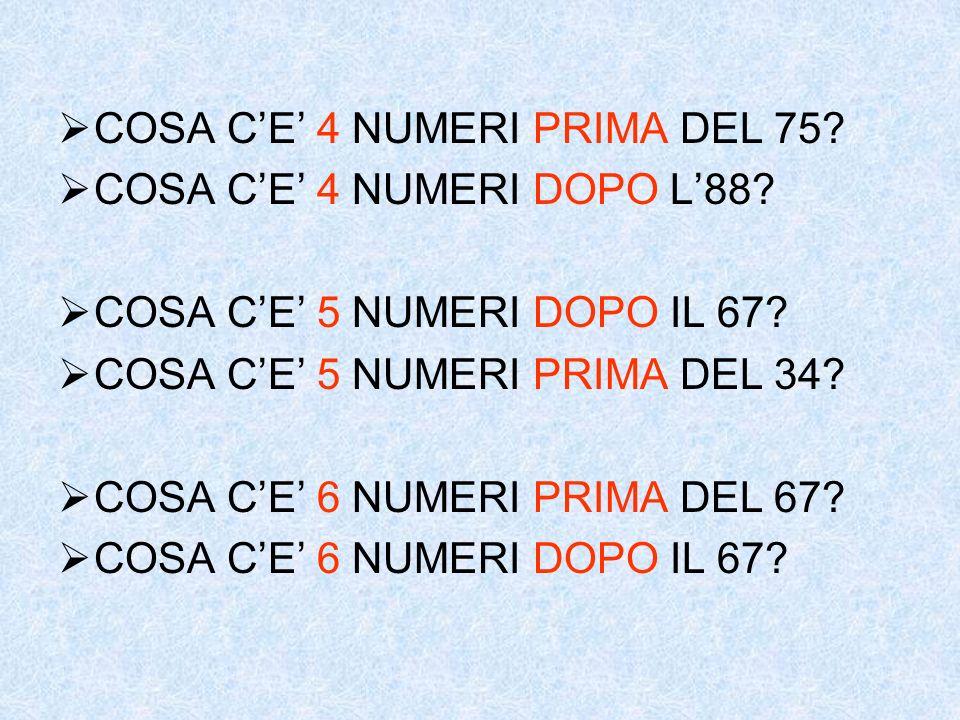 COSA C E 4 NUMERI PRIMA DEL 75? COSA C E 4 NUMERI DOPO L 88? COSA C E 5 NUMERI DOPO IL 67? COSA C E 5 NUMERI PRIMA DEL 34? COSA C E 6 NUMERI PRIMA DEL
