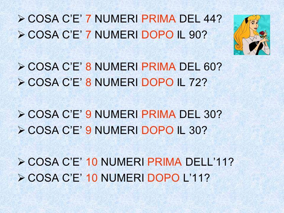 COSA C E 7 NUMERI PRIMA DEL 44? COSA C E 7 NUMERI DOPO IL 90? COSA C E 8 NUMERI PRIMA DEL 60? COSA C E 8 NUMERI DOPO IL 72? COSA C E 9 NUMERI PRIMA DE