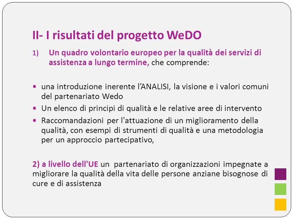II- I risultati del progetto WeDO 1) Un quadro volontario europeo per la qualità dei servizi di assistenza a lungo termine, che comprende: una introdu