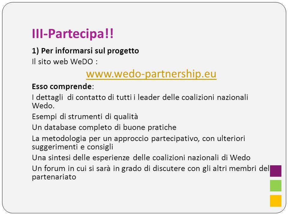 III-Partecipa!! 1) Per informarsi sul progetto Il sito web WeDO : www.wedo-partnership.eu Esso comprende: I dettagli di contatto di tutti i leader del