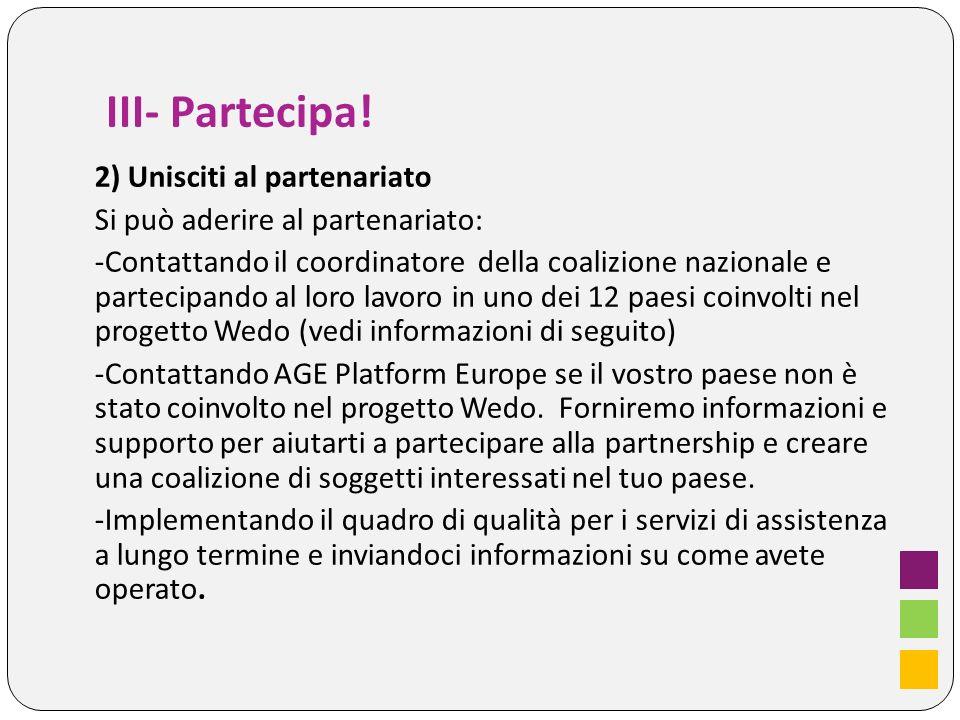 III- Partecipa! 2) Unisciti al partenariato Si può aderire al partenariato: -Contattando il coordinatore della coalizione nazionale e partecipando al