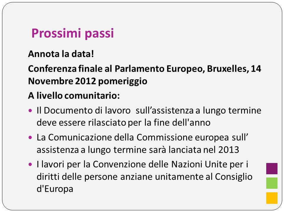 Prossimi passi Annota la data! Conferenza finale al Parlamento Europeo, Bruxelles, 14 Novembre 2012 pomeriggio A livello comunitario: Il Documento di