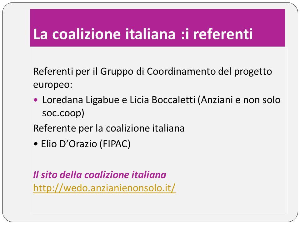 La coalizione italiana :i referenti Referenti per il Gruppo di Coordinamento del progetto europeo: Loredana Ligabue e Licia Boccaletti (Anziani e non