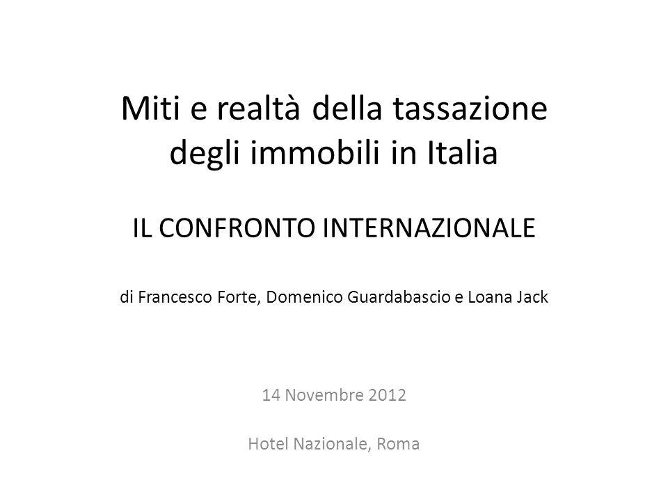 Miti e realtà della tassazione degli immobili in Italia IL CONFRONTO INTERNAZIONALE di Francesco Forte, Domenico Guardabascio e Loana Jack 14 Novembre